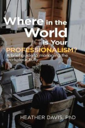 Where in the World is Your Professionalism? av Heather Davis (Heftet)