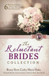 Reluctant Brides Collection av Rosey Dow, Cathy Marie Hake, Susannah Hayden, Yvonne Lehman, Colleen L Reece og Janet Spaeth (Heftet)