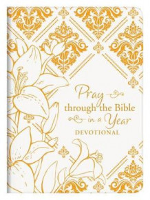 Pray Through the Bible in a Year Devotional av Compiled by Barbour Staff (Heftet)