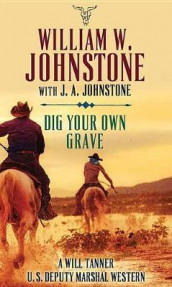 Dig Your Own Grave av J A Johnstone og William W Johnstone (Innbundet)