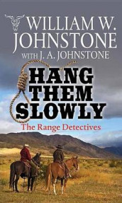 Hang Them Slowly av J A Johnstone og William W Johnstone (Innbundet)