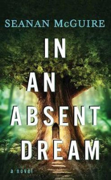 In an Absent Dream av Seanan McGuire (Innbundet)