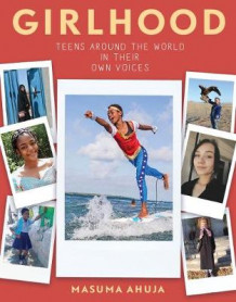 Girlhood: Teens Around the World in Their Own Voices av Masuma Ahuja (Heftet)