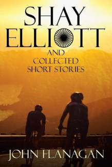 Shay Elliott and Collected Short Stories av John Flanagan (Heftet)