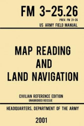 Map Reading And Land Navigation - FM 3-25.26 US Army Field Manual FM 21-26 (2001 Civilian Reference Edition) av Us Department of the Army (Heftet)
