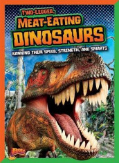 Two-Legged, Meat-Eating Dinosaurs: Ranking Their Speed, Strength, and Smarts av Mark Weakland (Heftet)
