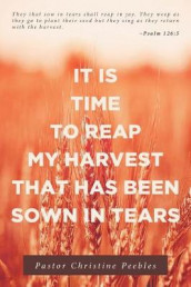 It Is Time to Reap My Harvest That Has Been Sown in Tears av Pastor Christine Peebles (Heftet)