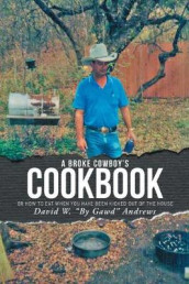 A Broke Cowboy's Cookbook av David W Andrews (Heftet)