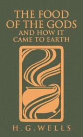 The Food of the Gods and How It Came to Earth av H G Wells (Innbundet)