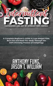 Intermittent Fasting - The Science and Art of Intermittent Fasting av Fung Anthony og William Jason T (Heftet)