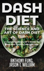 Dash Diet - The Science and Art of Dash Diet av Fung Anthony og William Jason T (Heftet)