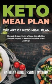 Keto Meal Plan - The Art of Keto Meal Plan av Fung Anthony og William Jason T (Heftet)