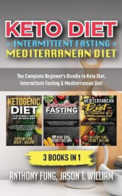 Keto Diet + Intermittent Fasting + Mediterranean Diet av Fung Anthony og William Jason T (Heftet)