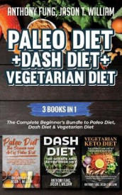 Paleo Diet + Dash Diet + Vegetarian Diet av Fung Anthony og William Jason T (Heftet)