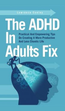The ADHD In Adults Fix av Lawrence Conley (Innbundet)