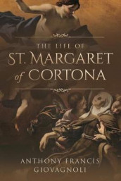 The Life of St. Margaret of Cortona av Anthony Francis Giovagnoli og Wyatt North (Heftet)