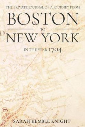 The Private Journal of a Journey from Boston to New York in the Year 1704 av Sarah Kemble Knight (Heftet)