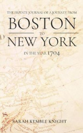 Private Journal of a Journey from Boston to New York in the Year 1704 av Sarah Kemble Knight (Innbundet)