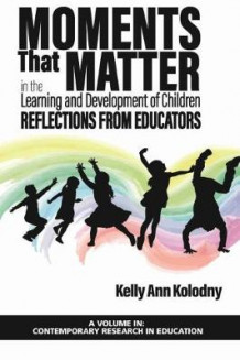 Moments that Matter in the Learning and Development of Children av Kelly Ann Kolodny (Innbundet)