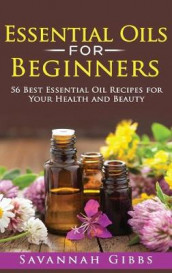 Essential Oils for Beginners av Savannah Gibbs (Innbundet)
