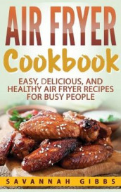 Air Fryer Cookbook av Savannah Gibbs (Innbundet)