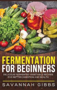Fermentation for Beginners av Savannah Gibbs (Innbundet)
