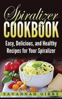 Spiralizer Cookbook av Savannah Gibbs (Innbundet)