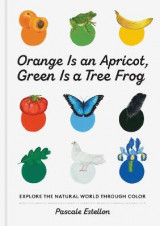 Omslag - Orange Is an Apricot, Green Is a Tree Frog