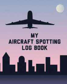 My Aircraft Spotting Log Book av Patricia Larson (Heftet)