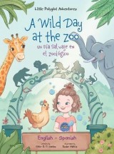 Omslag - A Wild Day at the Zoo / Un Dia Salvaje en el Zoologico - Bilingual Spanish and English Edition