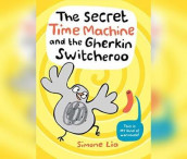 The Secret Time Machine and the Gherkin Switcheroo av Simone Lia (Lydbok-CD)
