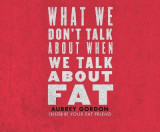 Omslag - What We Don't Talk about When We Talk about Fat