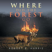 Where Did the Forest Go av Robert E Harris (Heftet)