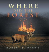 Where Did the Forest Go av Robert E Harris (Innbundet)