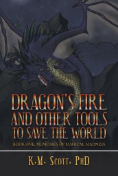 Dragon's Fire and Other Tools to Save the World av K M Scott (Heftet)