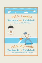 Omslag - Pablo Learns Patience and Pickleball/Pablo Aprende Paciencia Y Pickleball