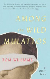 Among The Wild Mulattos and Other Tales av Tom Williams (Heftet)