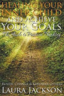 Healing Your Inner Child and Achieve Your Goals - The Guide to Positive Thinking av Laura Jackson (Heftet)