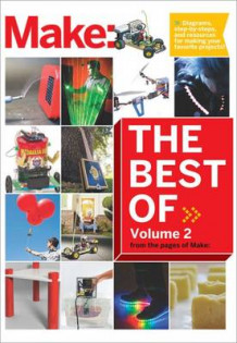 Best of Make: 65 Projects and Skill Builders from the Pages of Make: Volume 2 av The Editors of Make (Heftet)