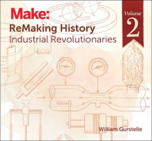 Remaking History: America's Great Inventors: Industrial Revolutionaries: Volume 2 av William Gurstelle (Heftet)