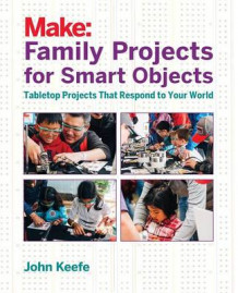 Family Projects for Smart Objects av John Keefe (Heftet)