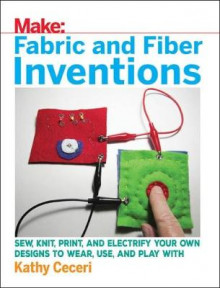 Fabric and Fiber Inventions av Kathy Ceceri (Heftet)