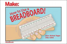 How to Use a Breadboard! av Sean Michael Ragan og Jody Culkin (Heftet)