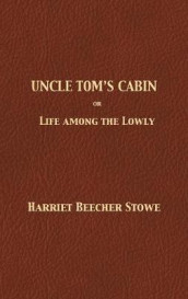 Uncle Tom's Cabin av Professor Harriet Beecher Stowe (Innbundet)