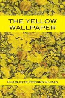 The Yellow Wallpaper Av Charlotte Perkins Gilman Heftet