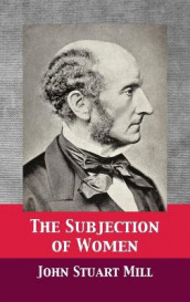 The Subjection of Women av John Stuart Mill (Innbundet)