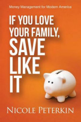 Omslag - If You Love Your Family, Save Like It