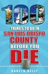 Omslag - 100 Things to Do in San Luis Obispo County Before You Die
