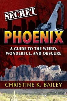Secret Phoenix: A Guide to the Weird, Wonderful, and Obscure av Christine Bailey (Heftet)