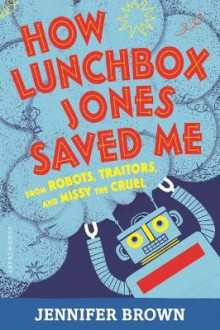 How Lunchbox Jones Saved Me from Robots, Traitors, and Missy the Cruel av Jennifer Brown (Heftet)